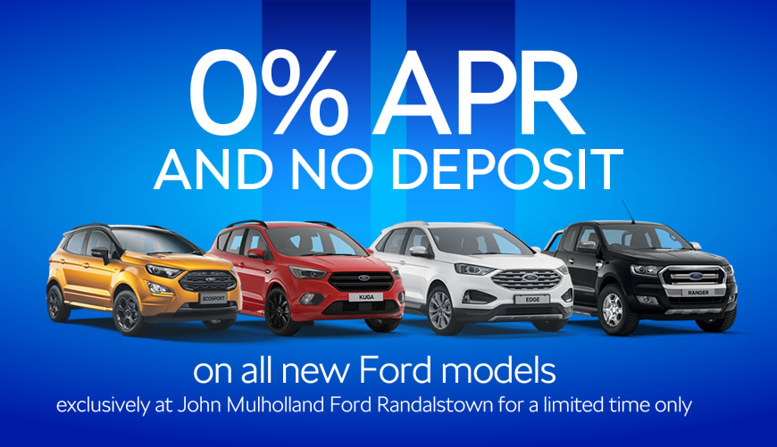 1d50b33e3f Exclusively at John Mulholland Ford we are making available the entire Ford  range at 0% APR and No Deposit!